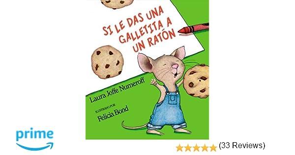 Si le das una galletita a un ratón (Spanish Edition): Laura Joffe ...