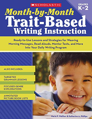 Month-by-Month Trait-Based Writing Instruction: Ready-to-Use Lessons and Strategies for Weaving Morning Messages, Read-Alouds, Mentor Texts, and More ... Writing Program (Month-By-Month (Scholastic)) (List Of Mentor Texts For Reading Strategies)