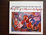 img - for The Paintings of Henry Miller: Paint as You Like and Die Happy book / textbook / text book