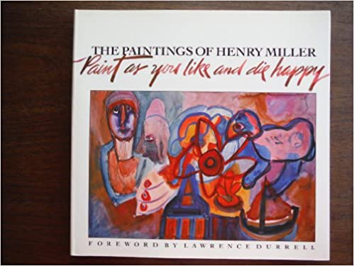 The Paintings of Henry Miller: Paint as You Like and Die Happy ...