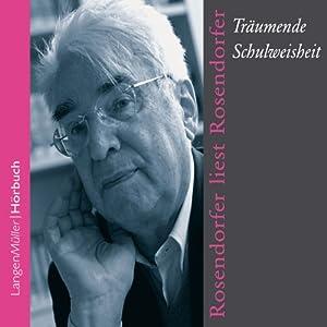Rosendorfer liest Rosendorfer. Träumende Schulweisheit Hörbuch