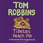 Tibetan Peach Pie: A True Account of an Imaginative Life | Tom Robbins