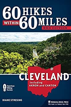 60 Hikes Within 60 Miles: Cleveland: Including Akron and Canton by [Stresing, Diane]