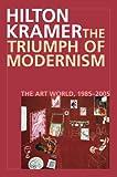 The Triumph of Modernism: The Art World, 1985-2005
