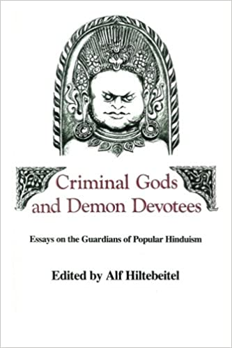 criminal gods and demon devotees essays on the guardians of  criminal gods and demon devotees essays on the guardians of popular hinduism alf hiltebeitel 9780887069826 com books