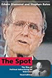 The Spot - Third Edition: The Rise of Political Advertising on Television