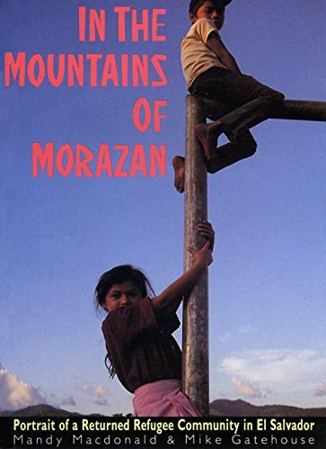 In The Mountains of Morazán: Portrait of a Returned Refugee Community in El Salvador