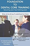 Foundation To Dental Core Training - Securing Your Top Training Post: Written with the UK's top 1% ranked Dental Core Trainees