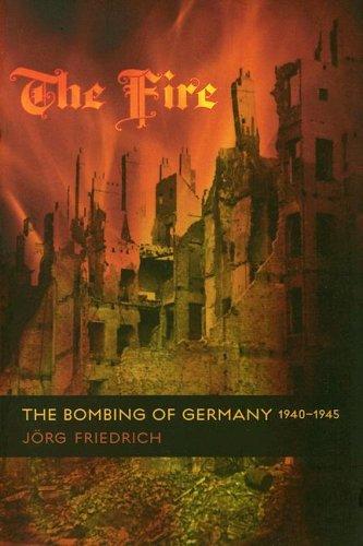 The Fire: The Bombing of Germany, 1940-1945 (University Of Fine Arts Of Hamburg Hamburg Germany)