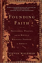 By Steven Waldman - Founding Faith: Providence, Politics, and the Birth of Religious Freedom in America (2.10.2008)