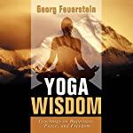 Yoga Wisdom: Teachings on Happiness, Peace, and Freedom | Georg Feuerstein