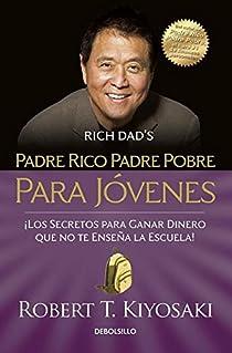 Padre Rico Padre Pobre Para Javenes / Rich Dad Poor Dad for Teens par Robert