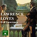 Lawrence Loves Audiobook by D.H. Lawrence Narrated by Peter Joyce