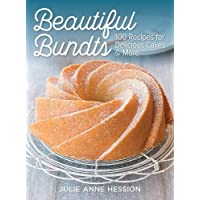 Beautiful Bundts: 100 Recipes for Delicious Cakes & More