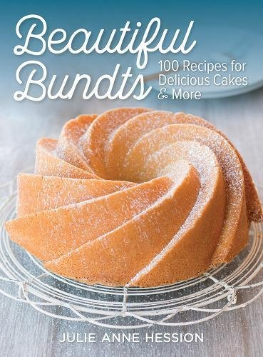 Beautiful Bundts: 100 Recipes for Delicious Cakes and More by Julie Hession