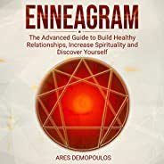 Enneagram: The Advanced Guide to Build Healthy Relationships, Increase Spirituality and Discover Yourself