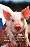 Pig Keeping Housing Feeding and General, W. D. Peck, 1406797596