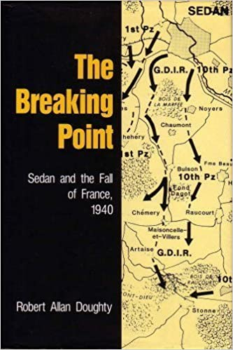The Breaking Point: Sedan and the Fall of France, 1940 ...