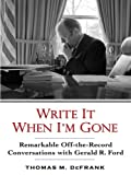 Download Write It When I'm Gone: Remarkable Off-the-Record Conversations with Gerald R. Ford in PDF ePUB Free Online