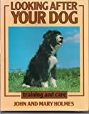 Looking after Your Dog, John Holmes and Mary Holmes, 0668052694