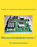 img - for Microcontroladores tomo 1: Aprenda a programar microcontroladores (Volume 1) (Spanish Edition) book / textbook / text book