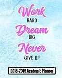 2018-2019 Academic Planner Work Hard: Blue Daily Weekly & Monthly Planner | School College Agenda Schedule Organizer Logbook and Journal Notebook (12 Month Calendar Planner)(8x10)