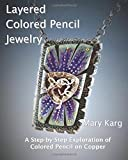 Layered Colored Pencil Jewelry: A Step-by-Step Exploration of Colored Pencil on Copper