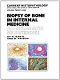Biopsy of Bone in Internal Medicine: an Atlas and Sourcebook, Bartl, Reiner and Frisch, Bertha, 9401049858