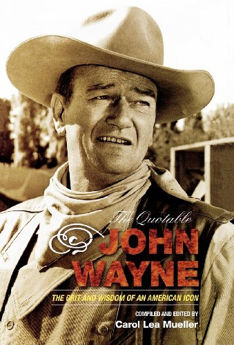 The Quotable John Wayne: The Grit and Wisdom of an American Icon]()