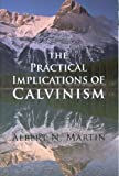 Practical Implications of Calvinism, Albert N. Martin, 0851512968