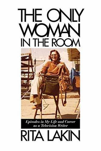 The Only Woman in the Room: Episodes in My Life and Career as a Television Writer