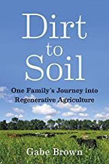 Dirt to Soil: One Family's Journey into Regenerative Agriculture Kindle Edition