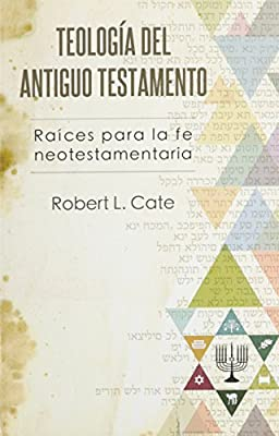 Teologia del Antiguo Testamento=O.T. Roots for New Testament Faith (Spanish Edition)
