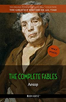 Aesop: The Complete Fables [newly updated] (Book House Publishing) (The Greatest Writers of All Time) by [Aesop]