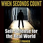 When Seconds Count: Self-Defense for the Real World | Sammy Franco