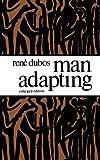 Man Adapting, Dubos, Rene Jules, 0300025815