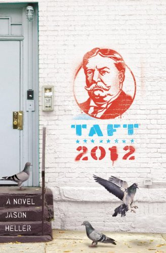 Taft 2012: A Novel by [Heller, Jason]