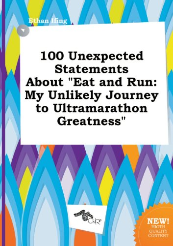 100 Unexpected Statements about Eat and Run: My Unlikely Journey to Ultramarathon Greatness