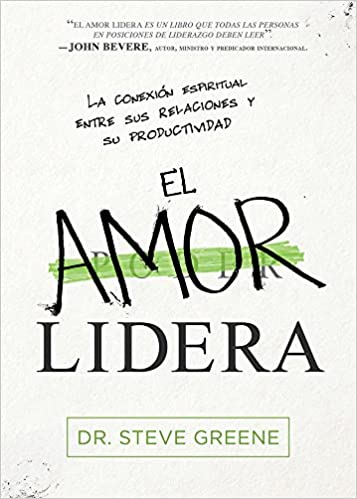 El Amor Lidera / Love Leads: La Conexión Espiritual Entre Sus Relaciones y Su Productividad: Amazon.es: Steve Greene: Libros