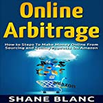 Online Arbitrage: How to Make Money Online from Sourcing and Selling Retail Products on Amazon or eBay with Online Arbitrage | Shane Blanc