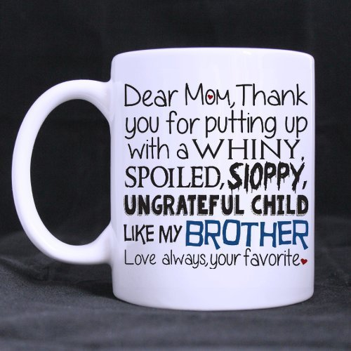 Mother's Day Gift Mug - Dear Mom Mug, Thanks 4 Putting Up A Child Like My Brother, Your Favorite White Ceramic Coffee Mugs Cup - 11oz sizes