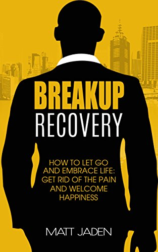 Download for free Breakup Recovery: How to Let Go and Embrace Life: Get Rid of the Pain and Welcome Happiness