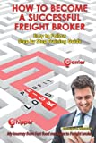 How to Become a Successful Freight Broker, George A. Stewart, 1492281832