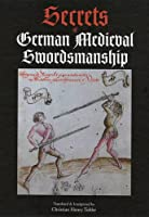 Secrets Of German Medieval Swordsmanship: