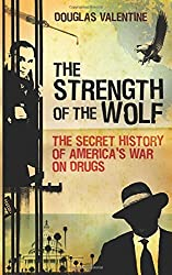 The Strength of the Wolf: The Secret History of America's War on Drugs by Douglas Valentine (2006-10-17)