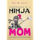 Confessions of a Ninja Mom: A 40-Day Training Manual for Empowering Mothers