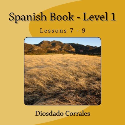 Spanish Book - Level 1 - Lessons 7 - 9: Level 1 - Lessons 7 - 9 (Volume 1)