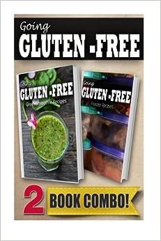 Gluten-Free Green Smoothie Recipes and Gluten-Free Freezer Recipes: 2 Book Combo (Going Gluten-Free)