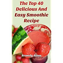 The Top 40 Delicious And Easy Smoothie Recipe