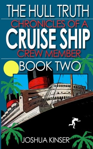 The Hull Truth: Chronicles of a Cruise Ship Crew Member (Book Two) (Volume 2)